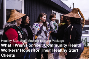 What I Wish for You: CHW's Hopes for their Healthy Start Clients